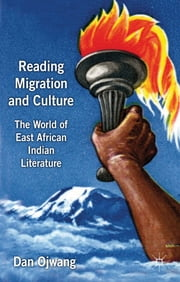 Reading Migration and Culture - The World of East African Indian Literature ebook by Dan Ojwang
