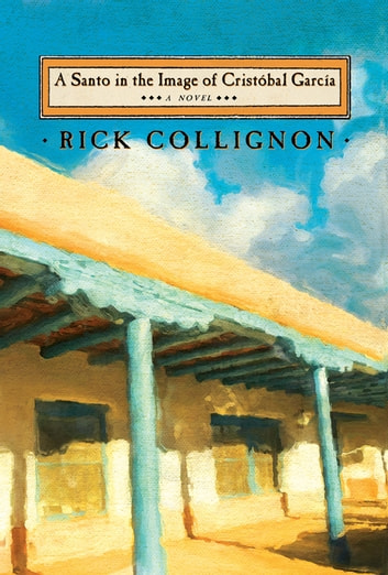 A Santo in the Image of Cristobal Garcia ebook by Rick Collignon