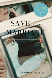 Save Your Marriage ebook by Anthony Ekanem