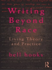 Writing Beyond Race - Living Theory and Practice ebook by bell hooks