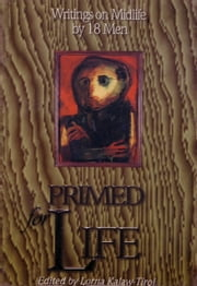 Primed for Life - Writings on Midlife by 18 Men ebook by Lorna Kalaw-Tirol