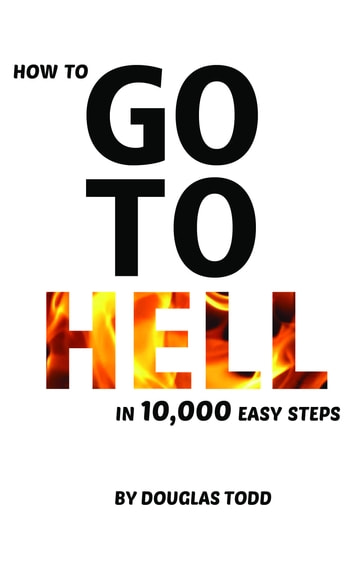 How To Go To Hell In 10,000 Easy Steps ebook by Douglas Todd