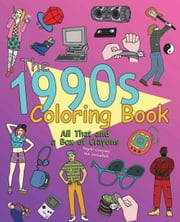The 1990s Coloring Book - All That and a Box of Crayons (Psych! Crayons Not Included.) ebook by James  Grange