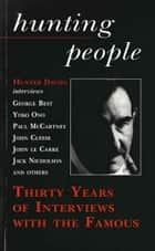 Hunting People - Thirty Years of Interviews with the Famous ebook by Hunter Davies
