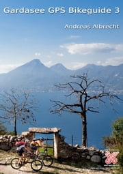 Gardasee GPS Bikeguide 3 - Mountainbiken am Gardasee ebook by Andreas Albrecht