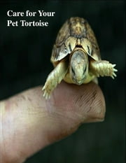 Care for Your Pet Tortoise ebook by V.T.