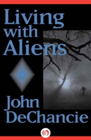 Living with Aliens ebook by John DeChancie