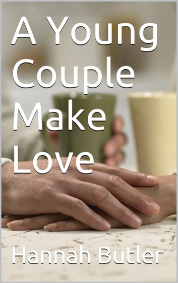 A Young Couple Make Love ebook by Hannah Butler
