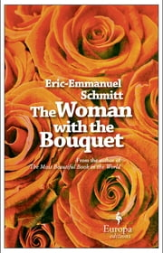 The Woman with the Bouquet ebook by Eric-Emmanuel Schmitt,Alison Anderson