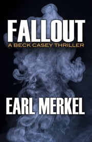 Fallout - A Beck Casey Thriller ebook by Earl Merkel