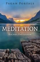 Pagan Portals - Meditation ebook by Rachel Patterson