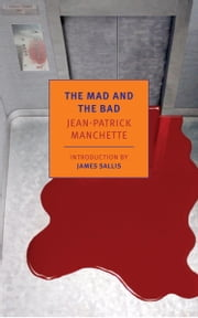 The Mad and the Bad ebook by Jean-Patrick Manchette,James Sallis,Donald Nicholson-Smith