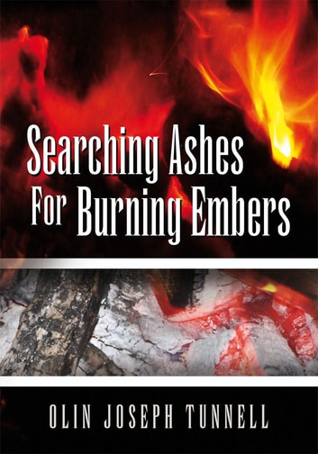 Searching Ashes for Burning Embers ebook by Olin Joseph Tunnell