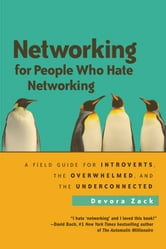 Networking for People Who Hate Networking - A Field Guide for Introverts, the Overwhelmed, and the Underconnected ebook by Devora Zack
