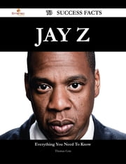 Jay Z 73 Success Facts - Everything you need to know about Jay Z ebook by Thomas Cote
