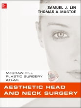 Aesthetic Head and Neck Surgery ebook by Samuel J. Lin,Thomas A. Mustoe