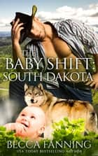 The Baby Shift: South Dakota ebook by Becca Fanning