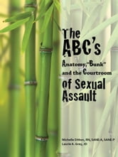 "The ABC's of Sexual Assault: Anatomy, ""Bunk"" and the Courtroom ebook by Michelle Ditton,Laurie A. Gray"