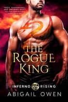 The Rogue King ebook by Abigail Owen