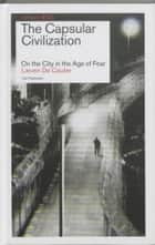 The Capsular Civilization / - on the city in the age of fear ebook by Pierre Boeuvier, Lieven De Cautier, Véronique Patteeuw