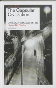 The Capsular Civilization / - on the city in the age of fear ebook by Véronique  Patteeuw,Pierre Boeuvier,Lieven De Cautier