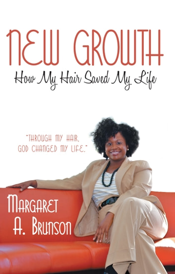 New Growth - How My Hair Saved My Life ebook by Margaret A. Brunson