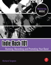 Indie Rock 101 - Running, Recording, Promoting your Band ebook by Richard Turgeon
