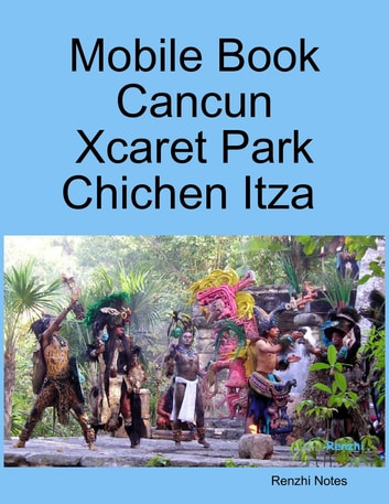 Mobile Book Cancun - Xcaret Park - Chichen Itza ebook by Renzhi Notes