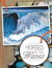 HORSES IN THE WAVES - ART AND POETRY ebook by GRAHAM KEITH