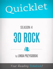 Quicklet on 30 Rock Season 4 ebook by Linda  Przygodski