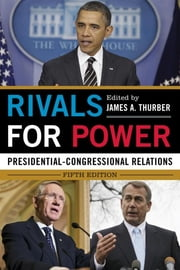 Rivals for Power - Presidential-Congressional Relations ebook by James A. Thurber