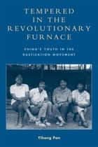 Tempered in the Revolutionary Furnace ebook by Yihong Pan