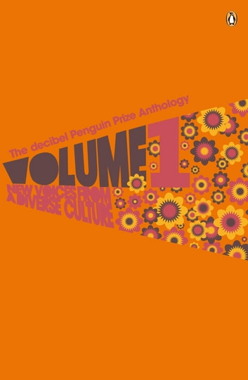 The Decibel Penguin Prize Anthology: Volume 1 - New Voices from a Diverse Culture ebook by Penguin Books Ltd