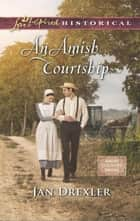 An Amish Courtship (Mills & Boon Love Inspired Historical) (Amish Country Brides, Book 1) eBook by Jan Drexler