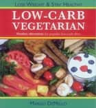 Low-Carb Vegetarian ebook by Margo De Mello