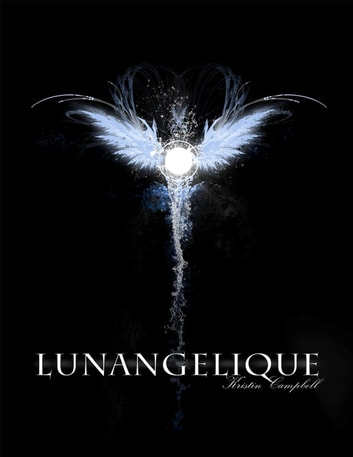 Lunangelique - The Lunangelique Series, #1 ebook by Kristin R. Campbell
