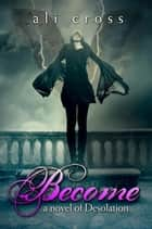 Become - Desolation, #1 ebook by Ali Cross