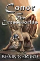 Conor and the Crossworlds, Book One: Breaking the Barrier ebook by Kevin Gerard