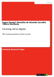 Growing old in dignity - The German pension system on trial ebook by Eugen Stumpf, Benedito de Almeida Carvalho, Marco Honsberg