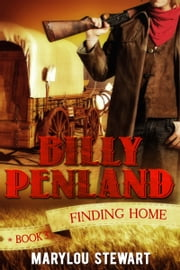 Billy Penland book three Finding Home ebook by Marylou Stewart