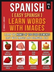 Spanish ( Easy Spanish ) Learn Words With Images (Vol 5) - Learn the names of 100 food elements the easy way with images and bilingual text ebook by Mobile Library