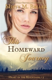 This Homeward Journey - Heart of the Mountains, #5 ebook by Misty M. Beller