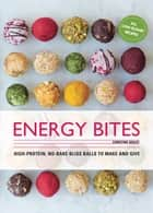 Energy Bites - High-protein, No-bake Bliss Balls to Make and Give ebook by Christine Bailey