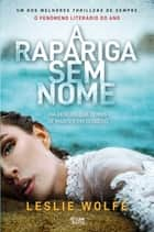 A Rapariga Sem Nome ebook by Leslie Wolfe