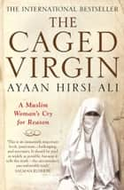 The Caged Virgin - A Muslim Woman's Cry for Reason ebook by Ayaan Hirsi Ali