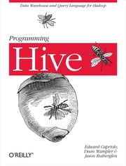Programming Hive - Data Warehouse and Query Language for Hadoop ebook by Edward Capriolo, Dean Wampler, Jason Rutherglen