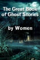 The Great Book of Ghost Stories by Women (Mammoth Books) ebook by Marie O'regan