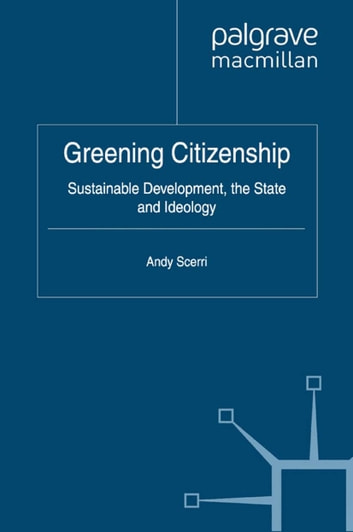 Greening Citizenship - Sustainable Development, the State and Ideology eBook by A. Scerri