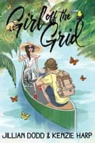 Girl off the Grid ebook by Jillian Dodd, Kenzie Harp