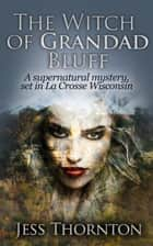 The Witch of Grandad Bluff - Jess Thornton Detective, #1 ebook by Jess Thornton